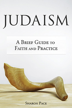Judaism: A Brief Guide to Faith and Practice  by  Sharon Pace