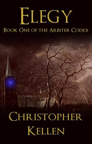 Elegy: Book 1 of the Arbiter Codex  by  Christopher Kellen