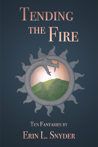 Tending the Fire  by  Erin L. Snyder