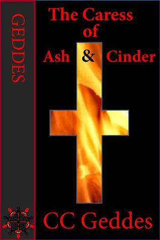 The Caress of Ash and Cinder  by  CC Geddes