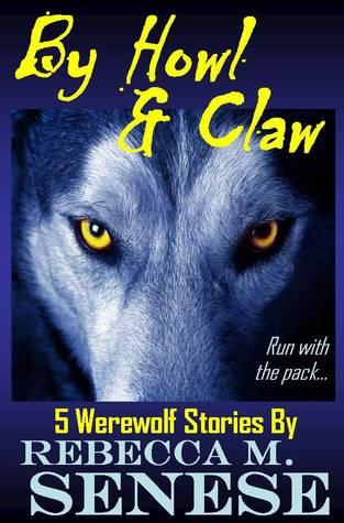 By Howl & Claw: 5 Werewolf Stories Rebecca M. Senese