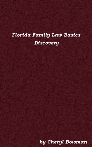 Florida Family Law Basics: Discovery  by  Cheryl Bowman