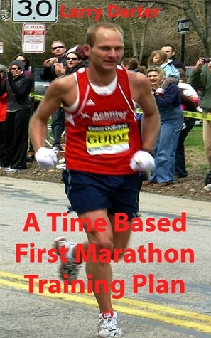 A Time Based First Marathon Training Plan  by  Larry Darter