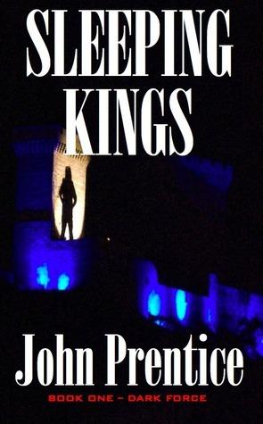 Sleeping Kings (Dark Force – Book One)  by  John Prentice
