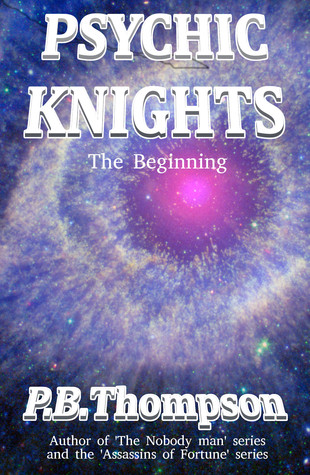 Psychic Knights: The Beginning  by  P.B. Thompson