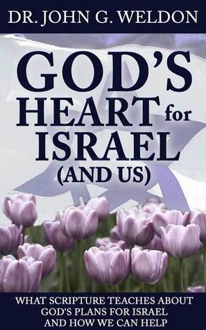 Gods Heart for Israel and Us  by  John G. Weldon