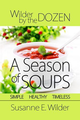 Wilder  by  the Dozen: A Season of Soups by Susanne Wilder