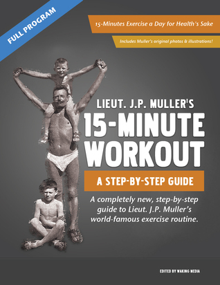 J.P. Mullers 15-Minute Workout, A Step-By-Step Guide Jorgen Peter Muller