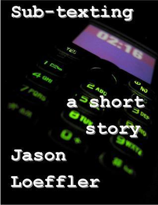 Sub-texting  by  Jason Loeffler