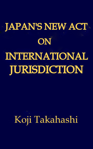 Japan's New Act on International Jurisdiction Koji Takahashi