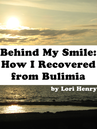 Behind My Smile: How I Recovered from Bulimia  by  Lori Henry