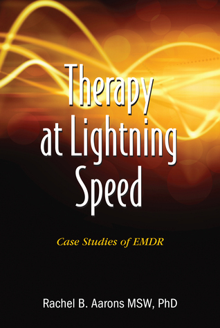 Therapy at Lightning Speed: Case Studies of EMDR Rachel Aarons