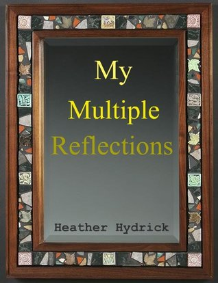 My Multiple Reflections  by  Heather Hydrick