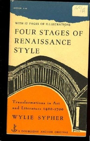 Four Stages of Renaissance Style: Transformations in Art and Literature 1400-1700  by  Wylie Sypher