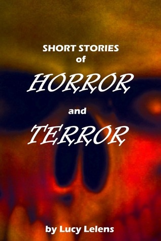 Short Stories of Horror and Terror  by  Lucy Lelens