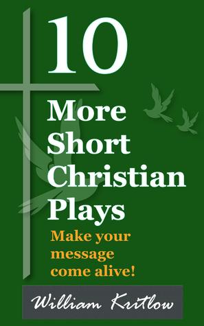10 More Short Christian Plays William Kritlow