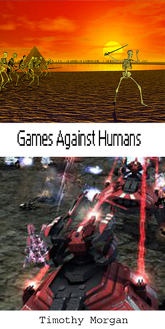 Games Against Humans  by  Timothy Morgan
