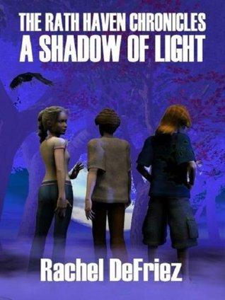 A Shadow of Light (The Rath Haven Chronicles Book 1) Rachel DeFriez