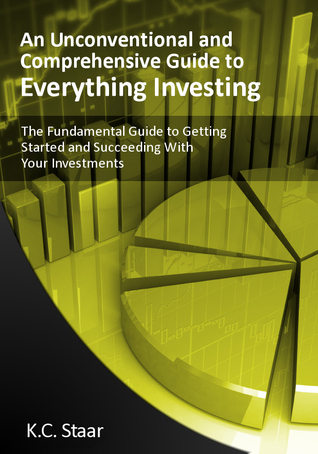 The Fundemental Guide to Getting Started and Succeeding with Investments K.C. Staar