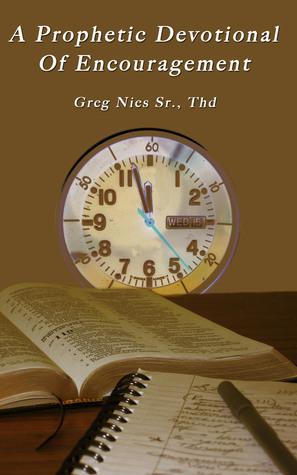 A Prophetic Devotional of Encouragement  by  Greg Nies Sr.