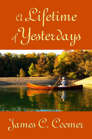 A Lifetime of Yesterdays  by  James C. Coomer