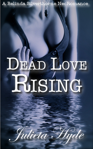 Dead Love Rising (A Belinda Silverthorne NecRomance Novella #3)  by  Julieta  Hyde