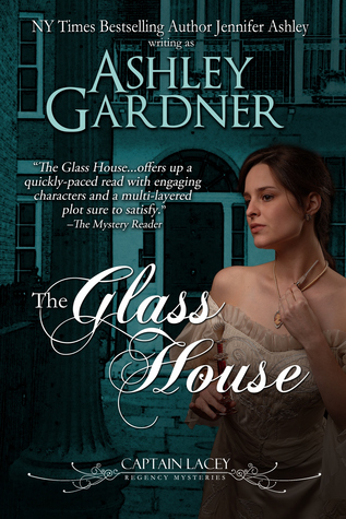 The Glass House (Captain Lacey Regency Mysteries #3) Ashley Gardner