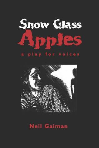 Snow Glass Apples: A Play For Voices Neil Gaiman