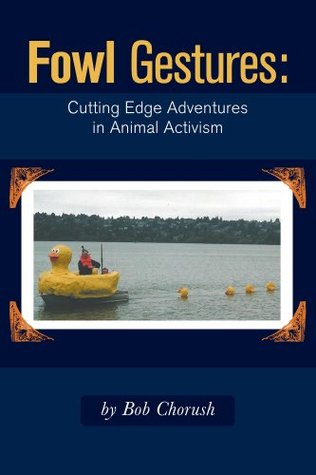 Fowl Gestures - Cutting Edge Adventures in Animal Activism  by  Bob Chorush