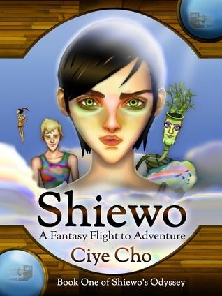 Shiewo: A Fantasy Flight to Adventure (Book One of Shiewos Odyssey)  by  Ciye Cho