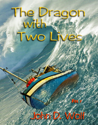 The Dragon with Two Lives  by  John D. Wolf