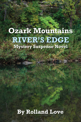 Ozark Mountains Rivers Edge Mystery Suspense  by  Rolland Love