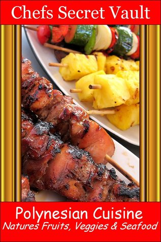 Polynesian Cuisine: Natures Fruits, Veggies & Seafood  by  Chefs Secret Vault