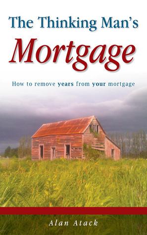 The Thinking Mans Mortgage Alan Atack