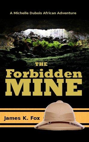 The Forbidden Mine  by  James K. Fox