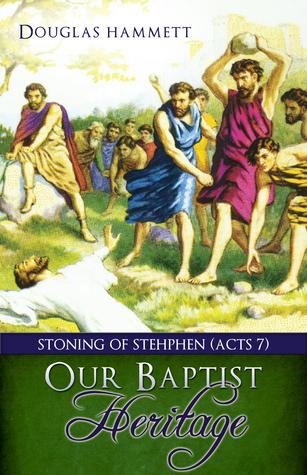 Our Baptist Heritage  by  Douglas Hammett