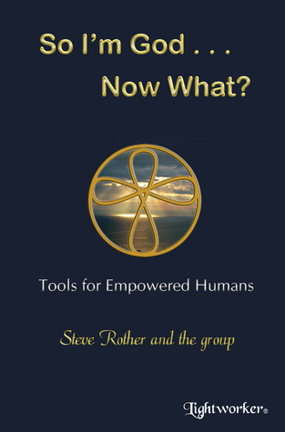 So Im God ... Now What?  by  Steve Rother