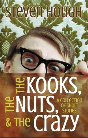 The Nuts, Kooks And The Crazy, Tales of Travels  by  Steven Laguna