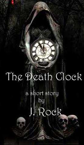 The Death Clock: a short story J. Rock