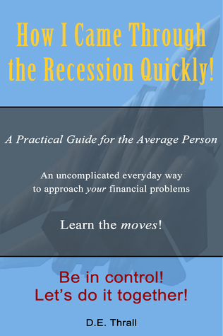 How I Came Through The Recession Quickly  by  Dee Thrall