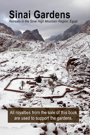 Sinai Gardens: Retreats in the Sinai High Mountain Region, Egypt  by  Zoltan Matrahazi