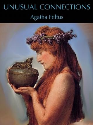 Unusual Connections  by  Agatha Feltus