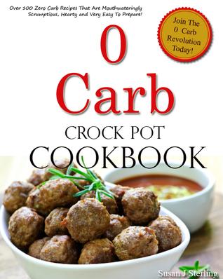 0 Carb Crock Pot Cookbook  by  Susan J Sterling