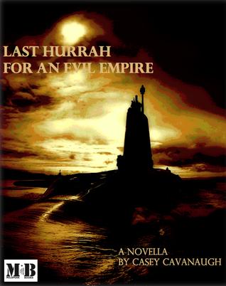 Last Hurrah for an Evil Empire Casey Cavanaugh