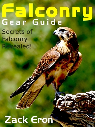 Falconry Gear Guide - Secrets of Falconry Revealed  by  Zack Eron