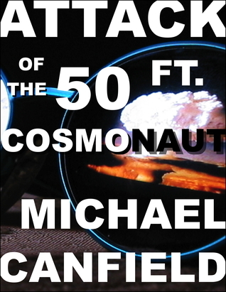 Attack of the 50 Ft. Cosmonaut: A Retro Sci-Fi Short Novel Michael  Canfield