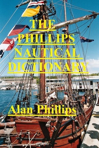The Phillips Nautical Dictionary  by  Alan Phillips
