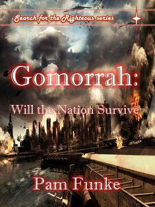 Gomorrah: Will the Nation Survive? (Search For the Righteous, #2) Pam Funke