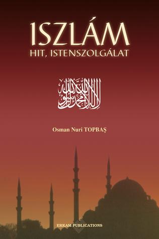 Iszlám Hit, Istenszolgálat  by  Osman Nuri Topbas