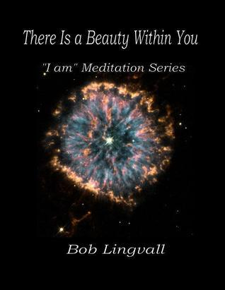 There Is a Beauty Within You: I am Meditation Series Bob Lingvall